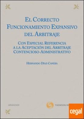 El correcto funcionamiento expansivo del arbitraje - Con especial referencia a la aceptación del arbitraje contencioso-administrativo por Diaz-Candia, Hernando