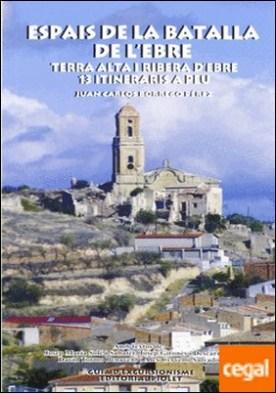 Espais de la Batalla de l'Ebre . Terra Alta i Ribera d'Ebre : 13 itineraris a peu
