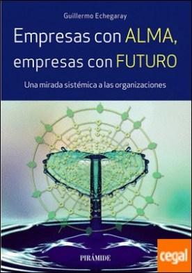 Empresas con alma, empresas con futuro . Una mirada sistémica a las organizaciones