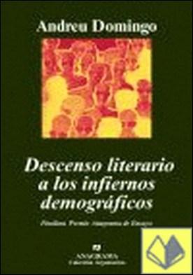 Descenso literario a los infiernos demográficos. . FINALISTA PREMIO ANAGRAMA DE ENSAYO