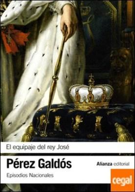 El equipaje del rey José . Episodios Nacionales, 11 / Segunda serie por Pérez Galdós, Benito