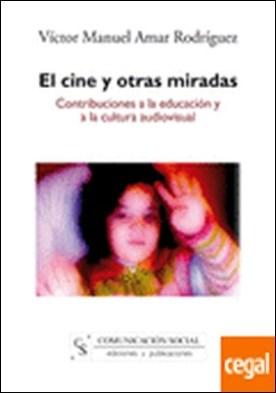 El cine y otras miradas . Contribuciones a la educación y a la cultura audiovisual por Amar Rodríguez, Víctor Manuel
