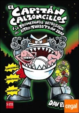 El Capitán Calzoncillos y la tremebunda represalia del Retre-Turbotrón 2000
