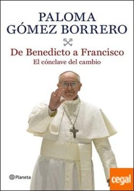 De Benedicto a Francisco . El cónclave del cambio