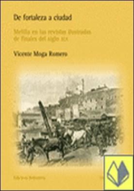De fortaleza a ciudad . Melilla en las revistas ilustradas de finales del siglo XIX