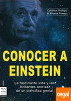 Conocer a Einstein . Conozca una de las mentes más brillantes de la historia