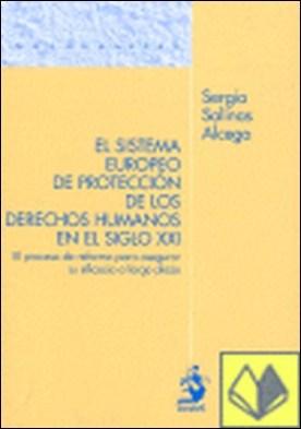El Sistema Europeo de Protección de los Derechos Humanos en el Siglo XXI. El Pro . El proceso de reforma para asegurar su eficacia a largo plazo