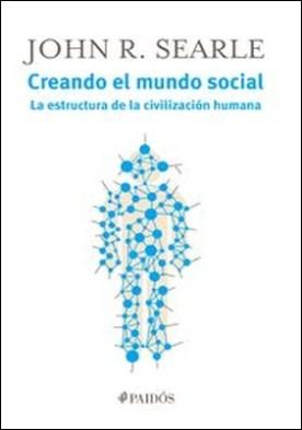 Creando el mundo social. La estructura de la civilización humana