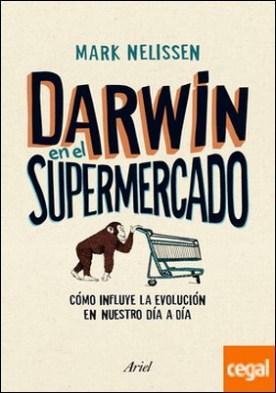 Darwin en el supermercado . Cómo influye la evolución en nuestro día a día