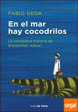 En el mar hay cocodrilos . La verdadera historia de Enaiatollah Akbari