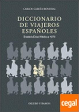 Diccionario de viajeros españoles . DESDE LA EDAD MEDIA A 1970