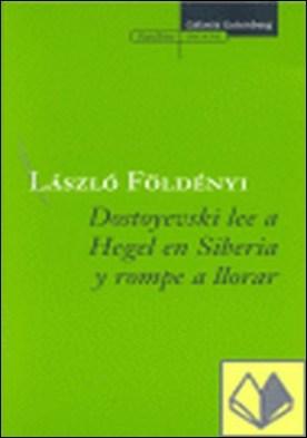 Dostoyevski lee a Hegel en Siberia . ...A LLORAR