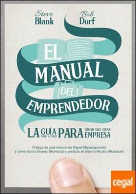El manual del emprendedor . La guía paso a paso para crear una gran empresa por Blank, Steve