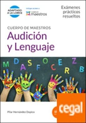 Cuerpo de Maestros Audición y Lenguaje. Exámenes prácticos resueltos . Exámenes prácticos resueltos. (Adaptado a la LOMCE) por Hernández Dopico, Pilar