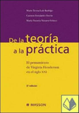 De la teoría a la práctica . el pensamiento de Virginia Henderson, en el siglo XXI