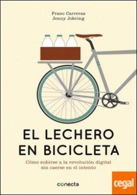 El lechero en bicicleta . Cómo subirse a la revolución digital sin caerse en el intento