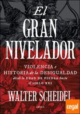 El gran nivelador . Violencia e historia de la desigualdad desde la Edad de Piedra hasta el siglo XXI
