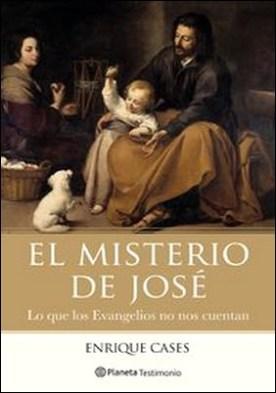 El misterio de José. Lo que los Evangelios no nos cuentan