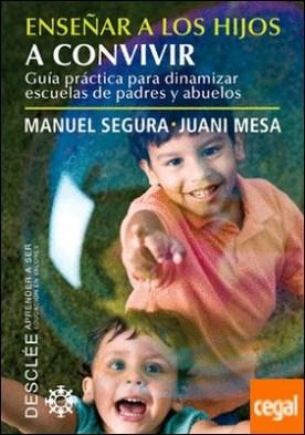 Enseñar a los hijos a convivir . Guía práctica para dinamizar escuelas de padres y abuelos