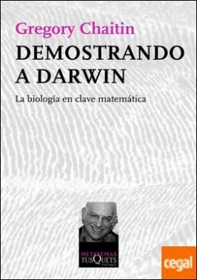 Demostrando a Darwin . La biología en clave matemática