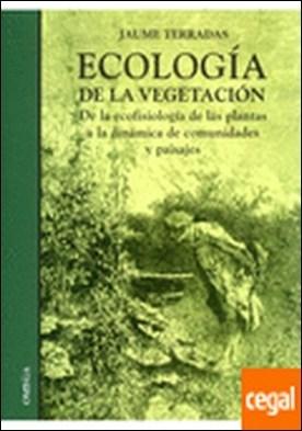 ECOLOGIA DE LA VEGETACION . De la ecofisiologia de las plantas a la dinamica de comunidades. y paisajes