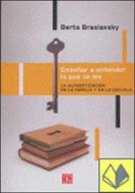 Enseñar a entender lo que se lee : La alfabetización en la familia y en la escuela . La alfabetizacion en la familia y en la escuela por Braslavsky, Berta