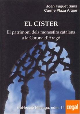 EL CISTER. EL PATRIMONI DELS MONESTIRS CATALANS A LA CORONA D'ARAGÓ