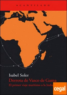 Derrota de Vasco de Gama . Primer viaje marítimo a la India