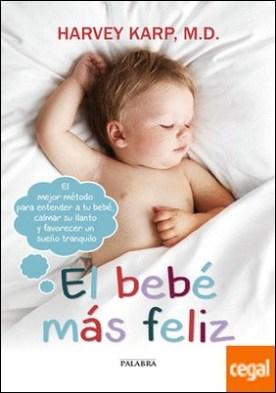 El bebé más feliz . El mejor método para entender a tu bebé, calmar su llanto y favorecer un sueño tranquilo por Karp, Harvey PDF