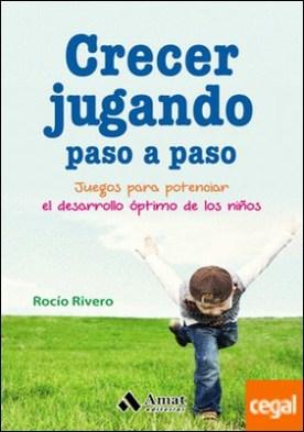 Crecer jugando paso a paso . Juegos para potenciar el desarrollo óptimo de los niños por Rivero Lopez, Rocío PDF