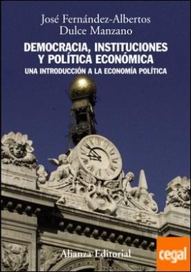 Democracia, instituciones y política económica . Una introducción a la economía política