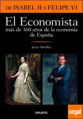 El Economista. Más de 160 años de la economía de España . De Isabel II a Felipe VI