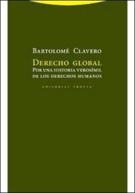 Derecho global. Por una historia verosímil de los derechos humanos por Bartolomé Clavero