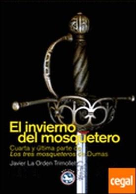 """El invierno del mosquetero . Cuarta y última parte a """"Los tres mosqueteros"""" de Dumas por La Orden Trimollet, Javier PDF"""