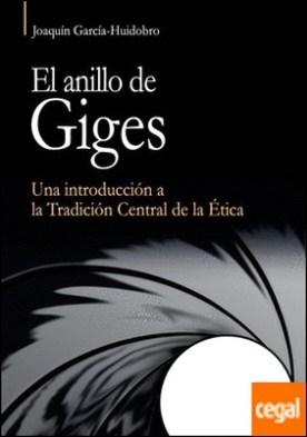 El anillo de Giges . Una introducción a la Tradición Central de la Ética.