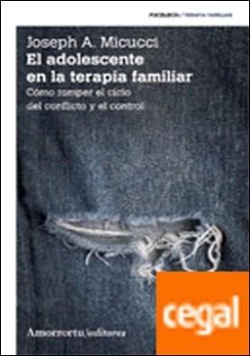 EL ADOLESCENTE EN LA TERAPIA FAMILIAR 2ªED . Cómo romper el ciclo del conflicto y el control por JOSEPH A. MICUCCI PDF