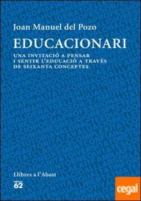 Educacionari . Una incitació a pensar i sentir l'educació a través de seixanta conceptes