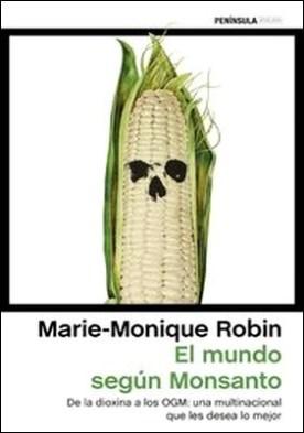 El mundo según Monsanto. De la dioxina a los OGM: una multinacional que les desea lo mejor