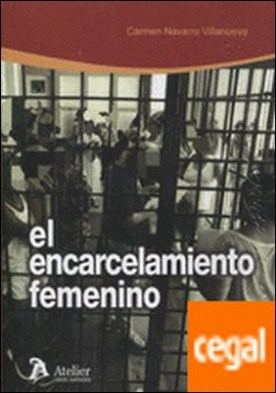 El encarcelamiento femenino. . Especial consideración a las madres privadas de libertad.