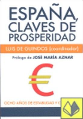 España, claves de prosperidad . ocho años de estabilidad y crecimiento por Muñoz-Alonso Ledo, Alejandro PDF
