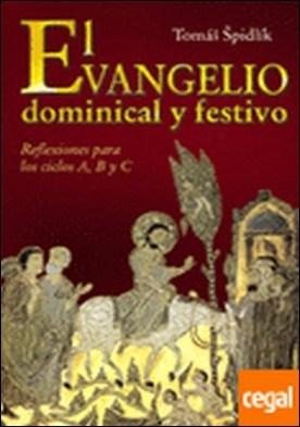 El evangelio dominical y festivo . Reflexiones para los ciclos A, B y C