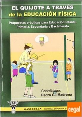 El Quijote a través de la educación física por Gil Madrona, Pedro PDF