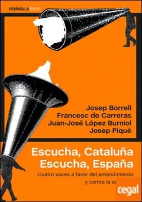 Escucha, Cataluña. Escucha, España . Cuatro voces a favor del entendimiento y contra la secesión por Borrell Fontelles, Josep PDF