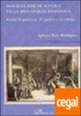 Don Juan José de Austria en la Monarqu¡a Hispánica . Entre la pol¡tica, el poder y la intriga