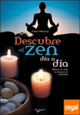 Descubre el zen día a día . Mejora tu vida y alcanza la felicidad
