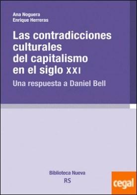 CONTRADICCIONES CULTURALES DEL CAPITALISMO EN EL SIGLO XXI . Una respuesta a Daniel Bell