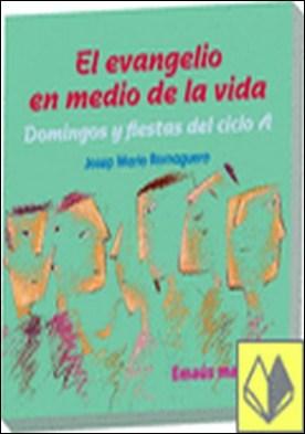 El evangelio en medio de la vida. Ciclo A . Domingos y fiestas del ciclo A por Romaguera Bach, Josep Ma. PDF
