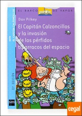 El Capitán Calzoncillos y la invasión de los pérfidos tiparracos del espacio . A partir de 7 años