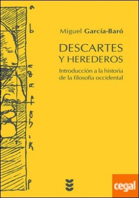 Descartes y Herederos . Introducción a la historia de la filosofía occidental
