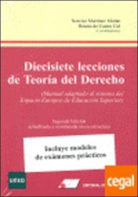 Diecisiete lecciones de teor¡a del derecho : manual adaptado al sistema del Espacio Europeo de Educaci¢n Superior. Segunda Edici¢n actualizada